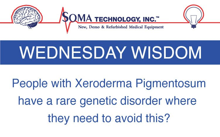 Wednesday Wisdom - Xeroderma Pigmentosum - Soma Technology, Inc.