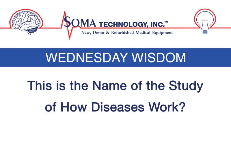 Wednesday Wisdom: This is the Name of the Study of How Diseases Work?