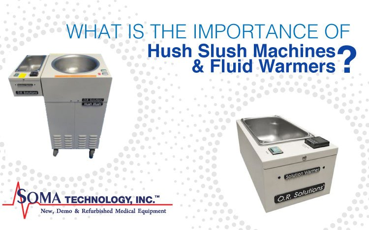 What is the Important of Hush Slush Machines and Fluid Warmers - Soma Technology, Inc.